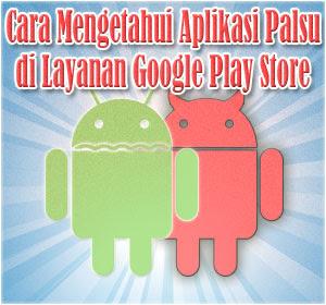 Cara Mengetahui Aplikasi Palsu di Layanan Google Play Store