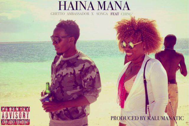 Songa x Ghetto Ambassador Ft Ching – Haina Maana