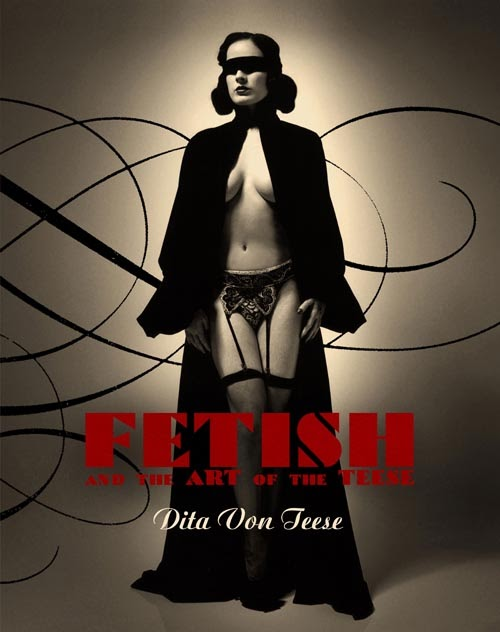 Dita Von Teese, Fetish and The Art of The Tease