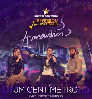 Baixar Jefferson Moraes Part. Jorge e Mateus – Um Centímetro – DVD Start In São Paulo