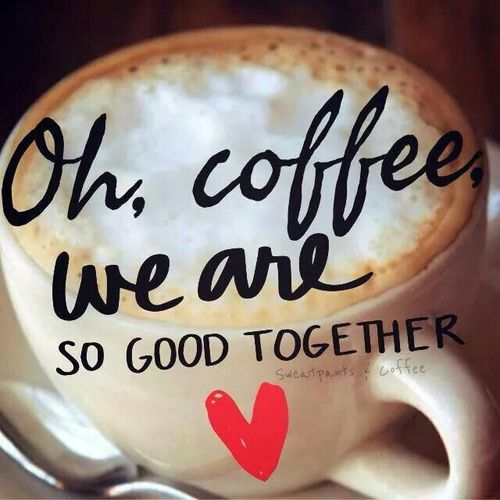 Oh coffee, we are so good together