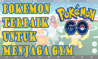 15 Pokemon Terbaik Untuk Mempertahankan GYM Di Pokemon go