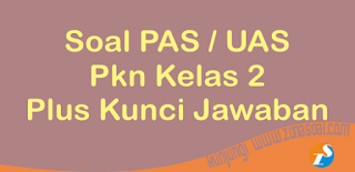 Soal Latihan UAS PAS PKn Kelas 2 Semester 1 Lengkap Kunci Jawaban