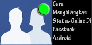 Cara Menghilangkan Status Online Di Facebook Android Langsung Lewat HP