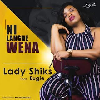 Lady Shiks – Ni Langhe wena (feat. Eugie)
