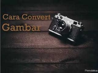 Cara Convert Gambar Menggunakan Cloudconvert Dan Convertio