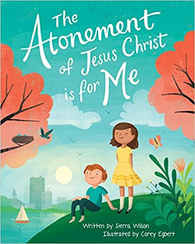 Heidi Reads... The Atonement of Jesus Christ is for Me by Sierra Wilson, illustrated by Corey Egbert