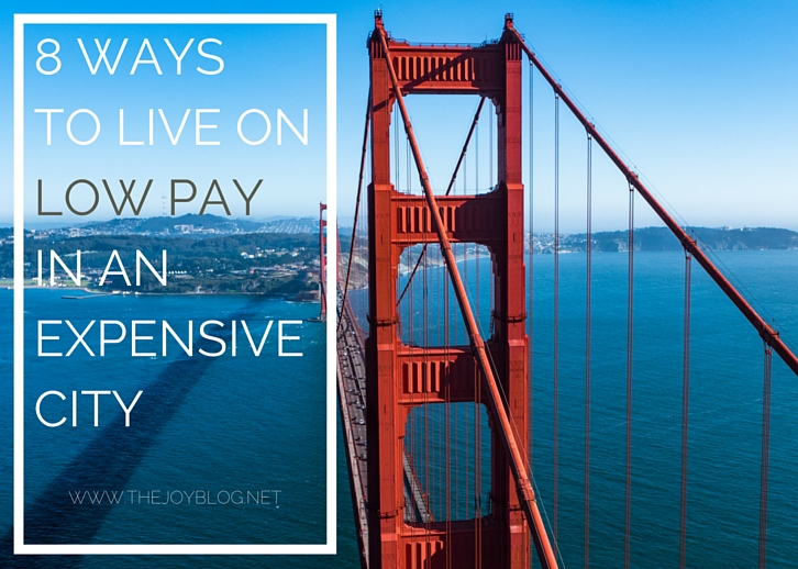 8 WAYS TO LIVE ON LOW PAY IN AN EXPENSIVE CITY // WWW.THEJOYBLOG.NET