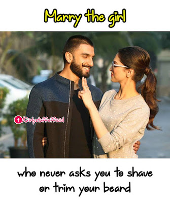 Marry the girl who never asks you to shave or trim your beard