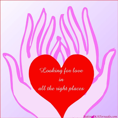 Looking for Love in all the Right Places, think small and you'll find it. | Grapic property of www.BakingInATornado.com | #MyGraphics #ValentinesDay