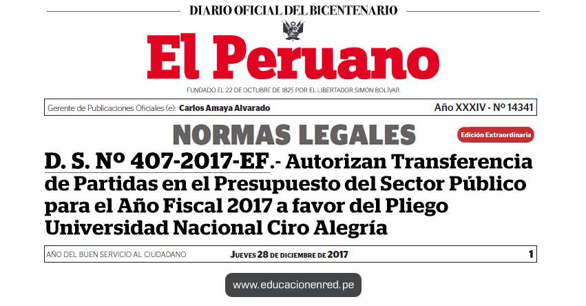 D. S. Nº 407-2017-EF - Autorizan Transferencia de Partidas en el Presupuesto del Sector Público para el Año Fiscal 2017 a favor del Pliego Universidad Nacional Ciro Alegría - MEF - www.mef.gob.pe | MINEDU - www.minedu.gob.pe