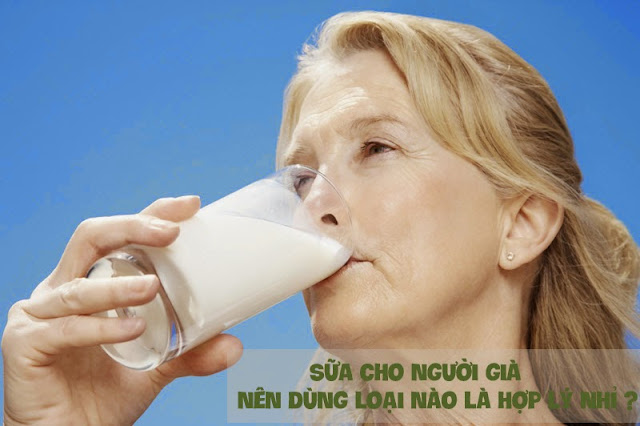 Sữa cho người già nên dùng loại nào là hợp lý nhỉ ?