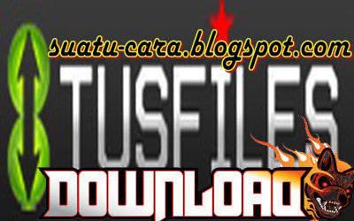 5 Cara Mudah Download File di Tusfiles