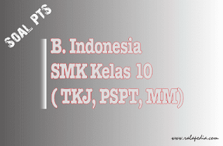 Soal PTS Bahasa Indonesia Kelas Sepuluh Semester 2 (Genap) dan Kunci Jawaban