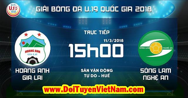 TRỰC TIẾP | U19 Hoàng Anh Gia Lai vs U19 Sông Lam Nghệ An | VCK U19 Quốc Gia 2018