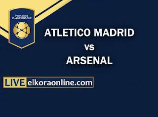 live streaming Atletico Madrid vs Arsenal ICC 2018