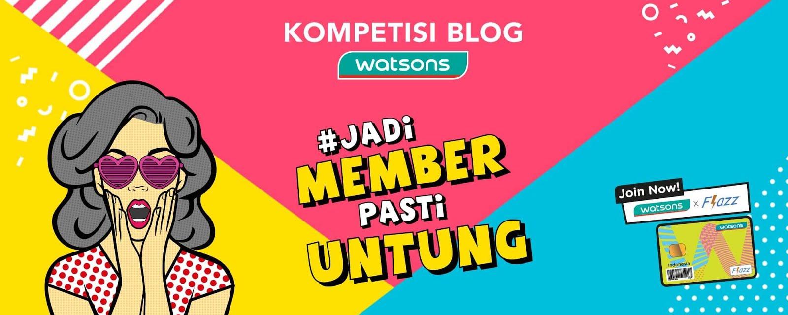 Kompetisi Blog Watsons #WatsonsBlog #JadiMemberPastiUntung