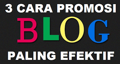 3 cara promosi blog paling efektif dan gratis