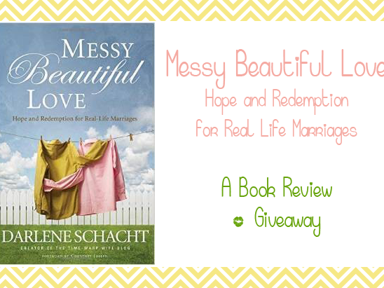 Messy Beautiful Love: Hope & Redemption for Real Life Marriages {A Book Review & Giveaway}