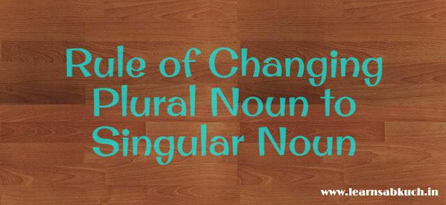 Rule of Changing Plural Noun to Singular Noun