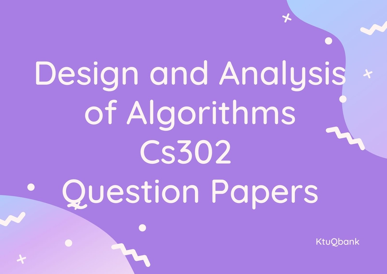 Design and Analysis of Algorithms | CS302 | Question Papers (2015 batch)