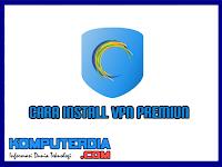 Cara Install VPN Premium Unlimited Tanpa Bayar