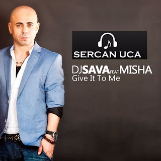 Dj Sava Feat. Misha - Give It To Me (Sercan Uca Remix)