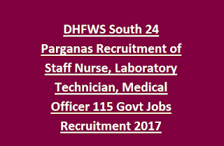 DHFWS South 24 Parganas Recruitment of Staff Nurse, Laboratory Technician, Medical Officer 115 Govt Jobs Recruitment 2017