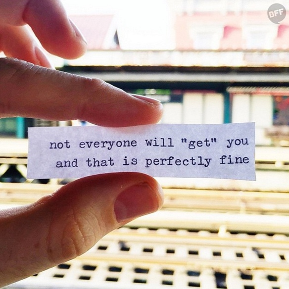 "not everyone will ""get"" you and that is perfectly fine"
