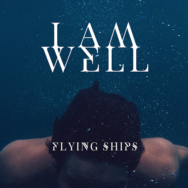 """I am well"" - Flying Ships"