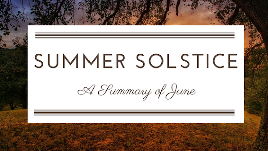 Summer Solstice: A Summary of June