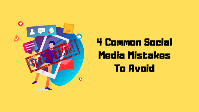 Top 4 Social Media Mistakes You Should Avoid