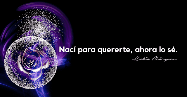 Nací para quererte,ahora lo sé - Katia Márquez