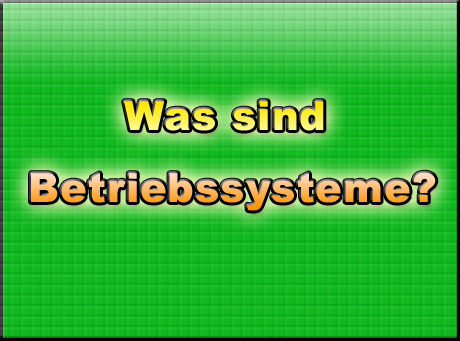 Was sind Betriebssysteme?