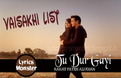 TU DUR GAYI SONG LYRICS – VAISAKHI LIST | RAHAT FATEH ALI KHAN