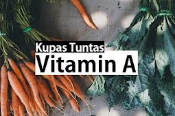 Kupas Tuntas Vitamin A, Vitamin Yang Bermanfaat dan Berbahaya!