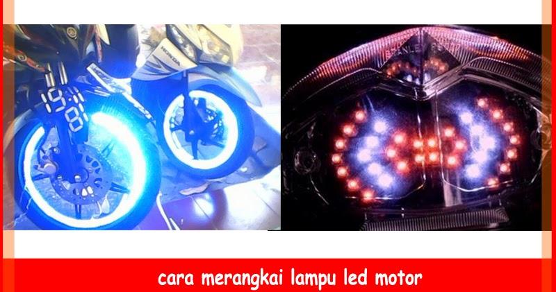 Cara Merangkai Lampu Led Motor Sendiri  Otokawancom