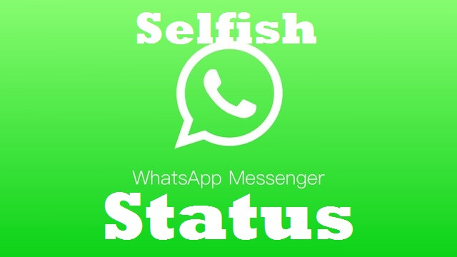 Perfect Selfish Status and Quotes for Whatsapp