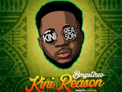 DOWNLOAD MP3: B-Mystireo - Kini Reason | @bmystireo