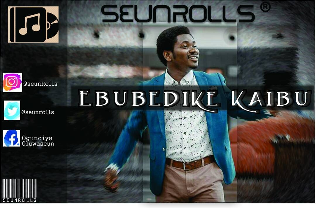 Gospel Song] Seunrolls - Ebubedikegibu (mp3 download) Lyrics