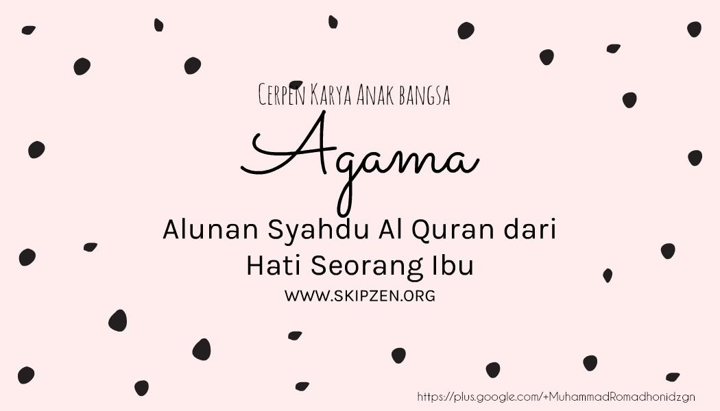 "Cerpen Agama/Religius ""Alunan Syahdu Al-Quran dari Hati Seorang Ibu"""