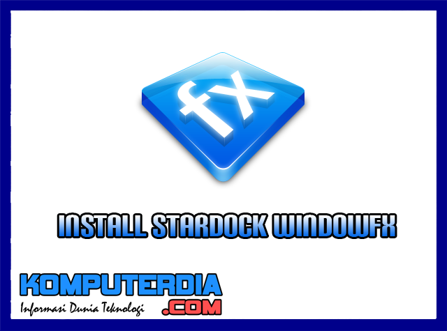 Cara Install Stardock WindowFX 6.03 Full Version Tanpa Bayar