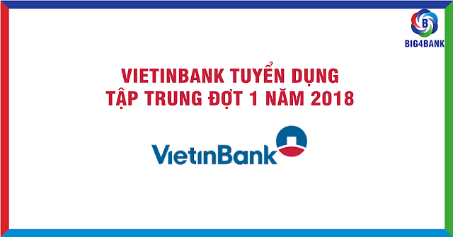 Vietinbank Tuyển Dụng Tập Trung Đợt 1 Năm 2018