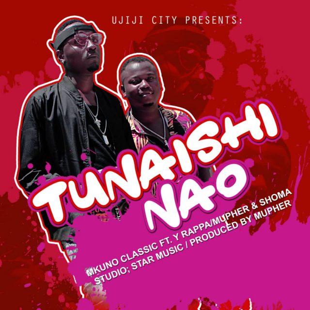 Download Audio  | Mkuno ft Yrapper X Mupher – Tunaishi Nao