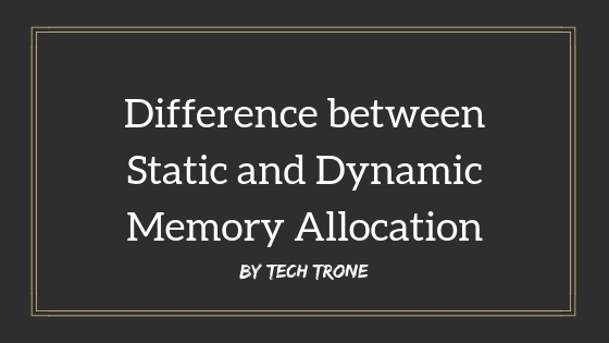 Difference between Static and Dynamic Memory Allocation