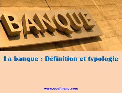 La banque : Définition et typologie