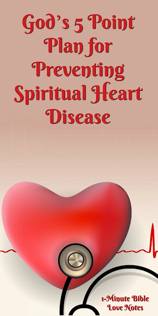 ♥  Scripture's 5 Point Plan for Preventing Spiritual Heart Disease ♥