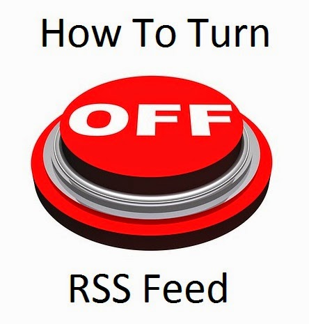 Disable or Turn Off RSS Feed In Blogger