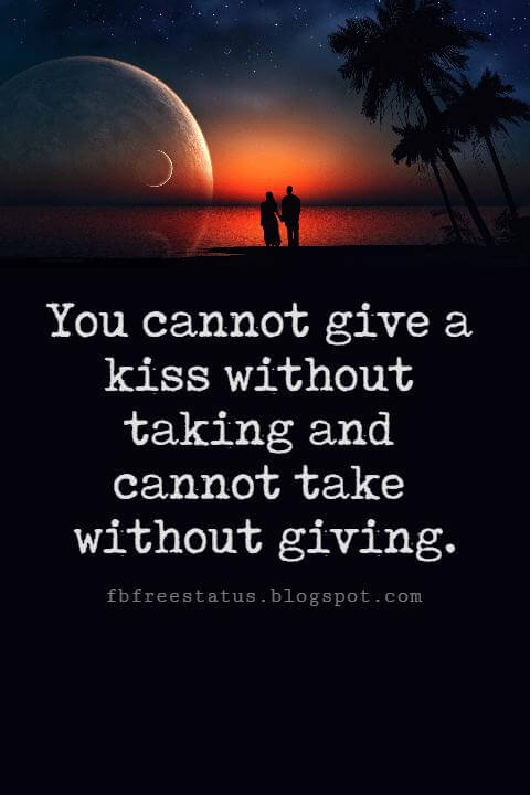 Valentines Day Quotes, You cannot give a kiss without taking and cannot take without giving.