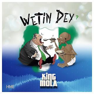 King Mola - Wetin Dey